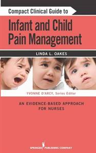 Compact Clinical Guide to Infant and Children's Pain Management: An Evidence-Based Approach