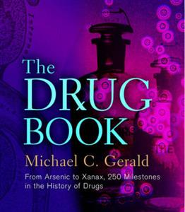 Drug Book, The: From Arsenic to Xanax, 250 Milestones in the History of Drugs