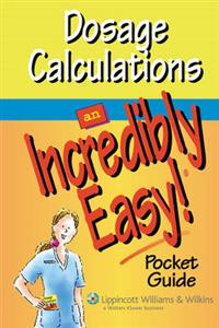Dosage Calculations: An Incredibly Easy Pocket Guide